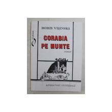 CORABIA PE MUNTE - roman de BORIS VISINSKI , 1996 , DEDICATIE *