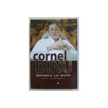CORNEL DINU  - MISTERELE LUI MISTER  - roman autobiografic
