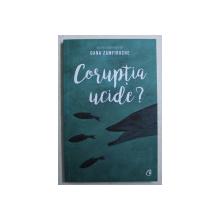 CORUPTIA UCIDE ? , editor coordonator OANA ZAMFIRACHE , 2019