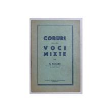 CORURI PENTRU VOCI MIXTE de C. PALADE , EDITIE INTERBELICA