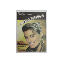 COSMETICE - IZVOR DE FRUMUSETE , TINERETE SI FARMEC de OLIMPIA GAMULEA - LAMBERT , 1992