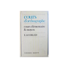 COURS D ' ORTHHOGRAPHE  -COURS ELEMENTAIRE & MOYEN ( 1 re ANNEE )  - OUVRAGE ADOPTE POUR LES ECOLES PRIMAIRES DE LA VILLE DE PARIS  par E . BLED et O. BLED , 1970