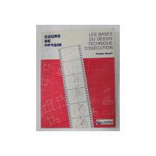 COURS DE DESSIN - LES BASES DU DESSIN TECHNIQUE D ' EXECUTION  par CLAUDE SIRAULT , 1977