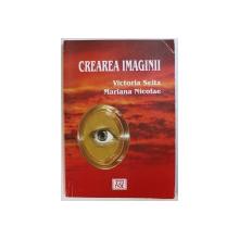 CREAREA IMAGINII de VICTORIA SEITZ si MARIANA NICOLAE , 2006 , DEDICATIE*