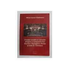 CREATIA CORALA CU CARACTER RELIGIOS A COMPOZITORILOR DUMITRU GEORGESCU KIRIAC si IOAN D . CHIRESCU de MIHAIL DANIEL VLADAREANU , 2018 , DEDICATIE *