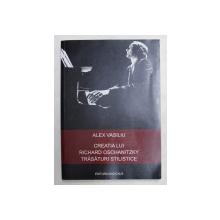 CREATIA LUI RICHARD OSCHANITZKY - TRASATURI STILISTICE de ALEX VASILIU , 2012 , DEDICATIE*