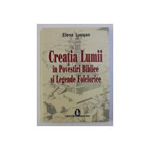 CREATIA LUMII IN POVESTIRI BIBLICE SI LEGENDE FOLCLORICE de ELENA LUPSAN , 2008