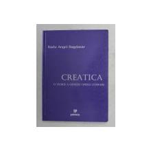 CREATICA , O TEORIE A GENEZEI OPEREI LITERARE de RADU ANGEL BAGDASAR , 2004
