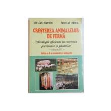 CRESTEREA ANIMALELOR DE FERMA , TEHNOLOGII EFICIENTE IN CRESTEREA PORCINELOR SI PASARILOR de STELIAN DINESCU , NICOLAE BADEA , VOL AL II LEA , EDITIA A II A REVAZUTA SI ADAUGITA , 2003