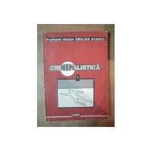 CRIMINALISTICA - STIINTA INVESTIGARII INFRACTIUNILOR , VOL. II , PARTEA A II A SI A III A de EMILIAN STANCU , Bucuresti 1993