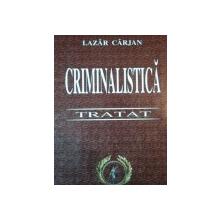 CRIMINALISTICA, TRATAT de LAZAR CARJAN, BUC. 2005