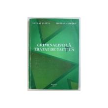 CRIMINALISTICA  - TRATAT DE TACTICA de NICOLAE VADUVA si NICOLAE MARGARIT , 2015