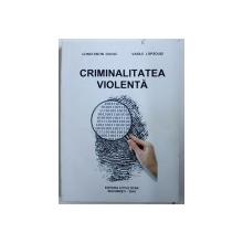 CRIMINALITATEA VIOLENTA de CONSTANTIN DUVAC si VASILE LAPADUSI , 2010