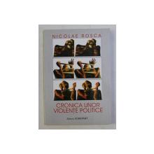 CRONICA UNOR VIOLENTE POLITICE de NICOLAE ROSCA , STUDIU REEDITAT CONSACRAT CENTENARULUI NASTERII LUI CORNELIU ZELEA CODREANU , 1999
