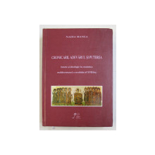 CRONICARII , ADEVARUL SI PUTEREA  - ISTORIE SI IDEOLOGIE IN CRONISTICA MOLDOVENEASCA A SECOLULUI AL XVII  - LEA de NADIA MANEA , 2013 , DEDICATIE*