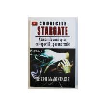 CRONICILE STARGATE, MEMORIILE UNUI SPION CU CAPACITATI PARANORMALE de JOSEPH MCMONEAGLE, 2003