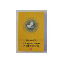 CU DRAGOSTE DESPRE UN POPOR DE CUCI - roman de IRINA PAVLOVICI , 2013