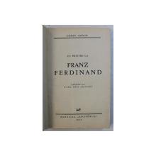 CU PRIVIRE LA FRANZ FERDINAND de CONST. GRAUR , DESENE de B' ARG , ROSS , SIHULSKY , 1935