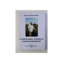 CU STEFAN MANEA IN IMPARATIA PLANTELOR MISTERIOASE de PETRE GIGEA-GORUN , 2007