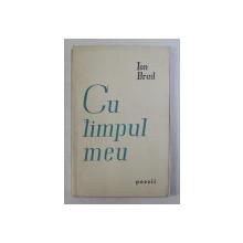 CU TIMPUL MEU , POEZII de ION BRAD , 1958 *DEDICATIA AUTORULUI