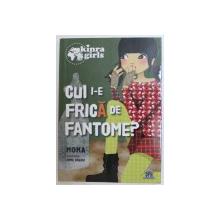 CUI I- E FRICA DE FANTOME ? de MOKA , ilustratii de ANNE GRESCI , 2012
