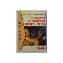 CULEGERE DE CANTECE PENTRU ELEVI VOL. I de VALENTIN MORARU , ANCA TOADER , PETRE STEFANESCU , 2000