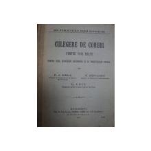 CULEGERE DE CORURI PENTRU VOCI MIXTE PENTRU UZUL SCOALELOR SECUNDARE SI AL SOCIETATILOR CORALE- D.G. KIRIAC SI N. BANULESCU.. BUC. 1911