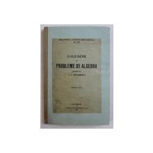 CULEGERE DE PROBLEME DE ALGEBRA , intocmita de A .G. IOACHIMESCU , 1921