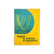 CULEGERE DE PROBLEME DE MATEMATICA PENTRU TREAPTA a - II - a DE LICEE de I. GIURGIU , F. TURTOIU , 1981
