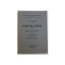 CULEGERE DE PROBLEME DE MECANICA , intocmita de A.G. IOACHIMESCU , revazuta de GABRIELA TITEICA , 1943