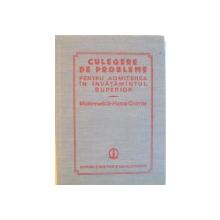 CULEGERE DE PROBLEME PENTRU ADMITEREA IN INVATAMANTUL SUPERIOR, MATEMATICA - FIZICA - CHIMIE de OCTAVIAN STANASILA, ION M. POPESCU, FELICIA CORNEA, 1984