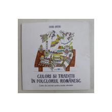 CULORI SI TRADITII IN FOLCLORUL ROMANESC - CARTE DE COLORAT PENTRU TOATE VARSTELE de DEVIS GREBU , 2016