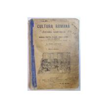 CULTURA ROMANA IN LECTURA ILUSTRATA. MANUAL PENTRU STUDIUL LIMBII LATINE CLASA A III-A GIMNAZIALA de G. POPA - LISSEANU, EDITIA A III-A  1914