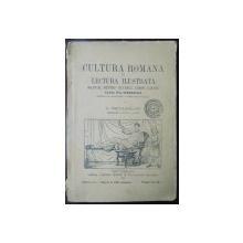 CULTURA ROMANA IN LECTURA ILUSTRATA , CLASA A IV GIMNAZIALA de G. POPA LISSEANU ,1928