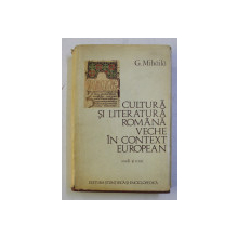 CULTURA SI LITERATURA ROMANA VECHE IN CONTEXT EUROPEAN - STUDII SI TEXTE de G. MIHAILA , 1979 , DEDICATIE*