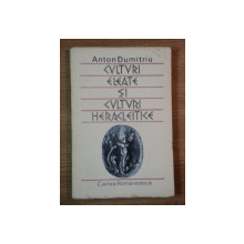 CULTURI ELEATE SI CULTURI HERACLEITICE de ANTON DUMITRIU