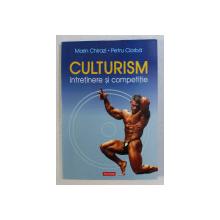 CULTURISM - INTRETINERE SI COMPETITIE de MARIN CHIRAZI , PETRU CIORBA , 2006