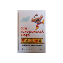 CUM FUNCTIONEAZA VIATA de ANDREW MATTHEWS , 2017
