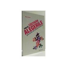 CUM SA CASTIGAM ALEGERILE - GHID PRACTIC DE CAMPANIE ELECTORALA de DORIN SUCIU , 2004