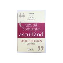 CUM SA COMUNICI...ASCULTAND de MARK GOULSTON , 2013