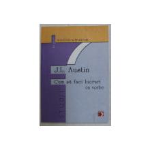CUM SA FACI LUCRURI CU VORBE de J. L. AUSTIN , 2003