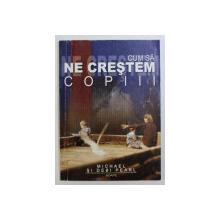 CUM SA NE CRESTEM COPIII de MICHAEL & DEBI PEARL , 2003