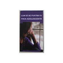 CUM SA NE PURTAM CU FIICA ADOLESCENTA  - SFATURI PENTRU PARINTI , 2012