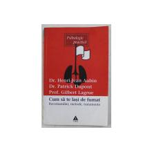 CUM SA TE LASI DE FUMAT  - RECOMANDARI , METODE , TRATAMENTE de  HENRI - LEAN AUBIN ...GILBERT LAGRUE , 2003