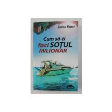 CUM SA- TI FACI SOTUL MILIONAR de LARISA RENAR , 2019
