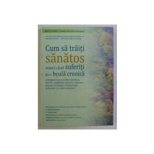 CUM SA TRAITI SANATOS ATUNCI CAND SUFERITI DE O BOALA CRONICA , EDITIA A III - A , COMPLET REVIZUITA SI ACTUALIZATA de KATE LORIG ... MARIAN MINOR , 2006