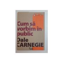 CUM SA VORBIM IN PUBLIC ED. a - II - a de DALE CARNEGIE , 2008
