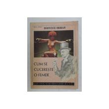 CUM SE CUCERESTE O FEMEIE ( SIMPLE INSEMNARI DESPRE FOLOSIREA ZODIACULUI )  de DIONISIE ORMAN , 1991