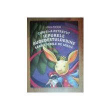 CUM SI-A PETRECUT IEPURELE AUDEDESTULDEBINE SARBATORILE DE IARNA de ALINA NELEGA , Cluj Napoca 2011 , CONTINE ILUSTRATII DE MIRCEA DRAGOI