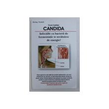 CUM TRATAM CANDIDA - INFECTIILE CU CIUPERCILE DE FERMENTATIE TE SECATUIESC DE ENERGIE ? de SHIRLEY TRICKETT , 2005